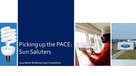 Picking up the PACE: Sun Saluters 2014 Better Buildings Case Competition.