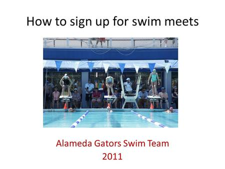 How to sign up for swim meets Alameda Gators Swim Team 2011.