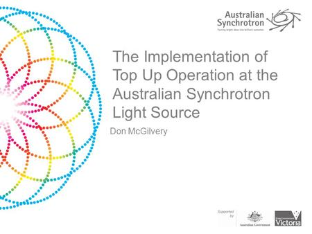 The Implementation of Top Up Operation at the Australian Synchrotron Light Source Don McGilvery.