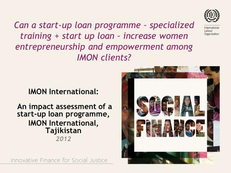 Can a start-up loan programme – specialized training + start up loan – increase women entrepreneurship and empowerment among IMON clients? IMON International: