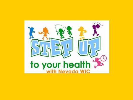What is STEP UP? STEP UP is Nevada's version of the national WIC initiative know as FIT WIC. The FIT WIC Program is a group of childhood obesity prevention.