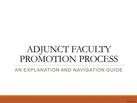 ADJUNCT FACULTY PROMOTION PROCESS AN EXPLANATION AND NAVIGATION GUIDE Revised 8-6-14.