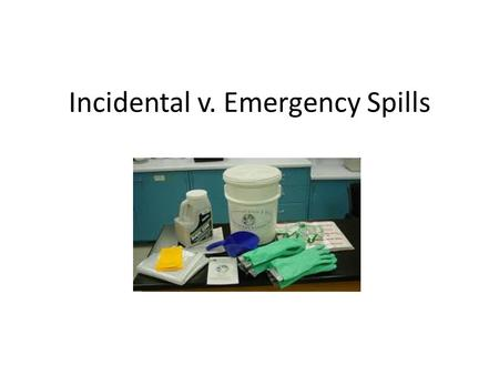 Incidental v. Emergency Spills