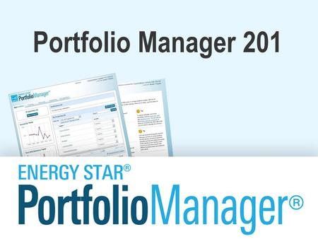 Portfolio Manager 201. Learning Objectives In this session, you will learn how to: –Edit property information –Correct or update property use details.