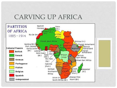 CARVING UP AFRICA. THE RACE FOR THE COLONIES The Nations of the world competed fiercely for colonies The fiercest competition took place on the continent.