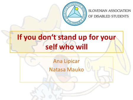 If you don't stand up for your self who will Ana Lipicar Natasa Mauko.