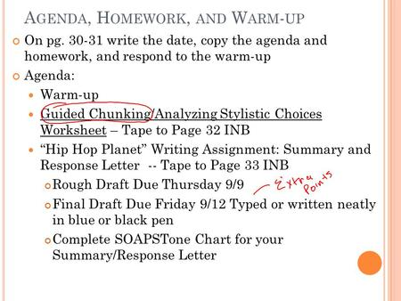 A GENDA, H OMEWORK, AND W ARM - UP On pg. 30-31 write the date, copy the agenda and homework, and respond to the warm-up Agenda: Warm-up Guided Chunking/Analyzing.