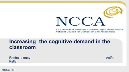 Increasing the cognitive demand in the classroom Rachel Linney Aoife Kelly.