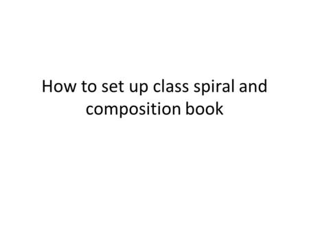 How to set up class spiral and composition book