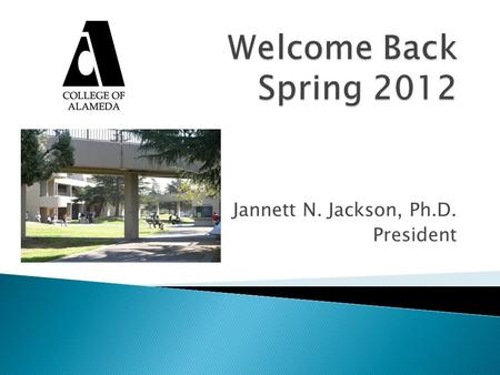 Jannett N. Jackson, Ph.D. President. Vice President, Instruction (Interim)