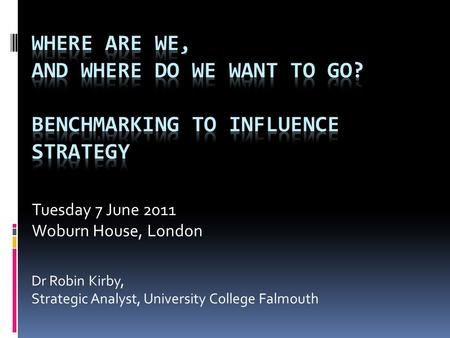 Tuesday 7 June 2011 Woburn House, London Dr Robin Kirby, Strategic Analyst, University College Falmouth.