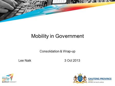 Mobility in Government Consolidation & Wrap-up Lee Naik3 Oct 2013.