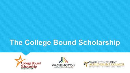 The College Bound Scholarship. What is the College Bound Scholarship?