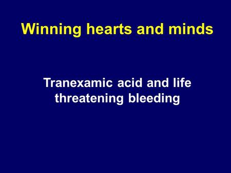 Winning hearts and minds Tranexamic acid and life threatening bleeding.
