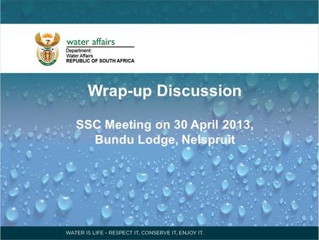Wrap-up Discussion SSC Meeting on 30 April 2013, Bundu Lodge, Nelspruit.