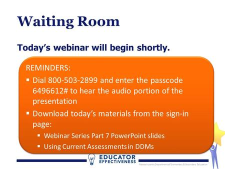 Massachusetts Department of Elementary & Secondary Education Waiting Room Today's webinar will begin shortly. Massachusetts Department of Elementary &