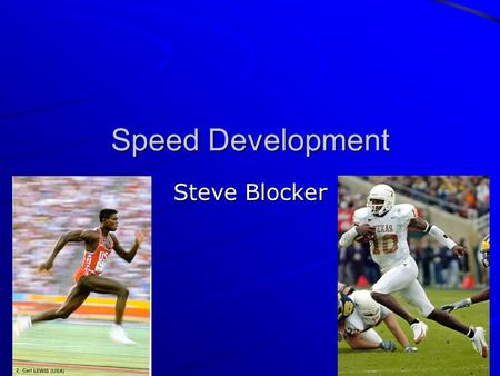 Speed Development Steve Blocker. Introduction Why Important? What is speed? Limiting Factors How to improve –Technique –Training methods –Periodization.