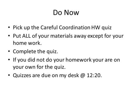 Do Now Pick up the Careful Coordination HW quiz Put ALL of your materials away except for your home work. Complete the quiz. If you did not do your homework.