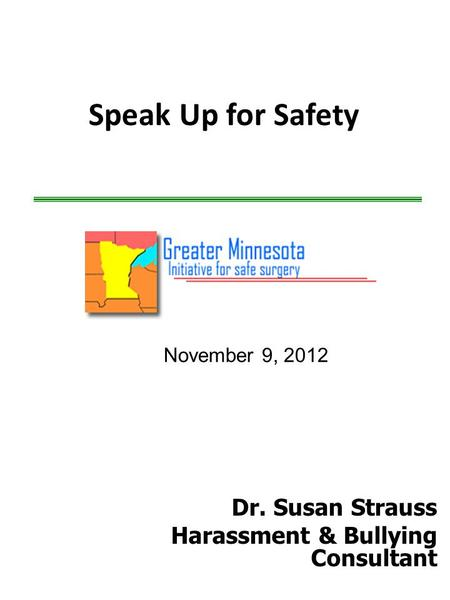 Speak Up for Safety Dr. Susan Strauss Harassment & Bullying Consultant November 9, 2012.