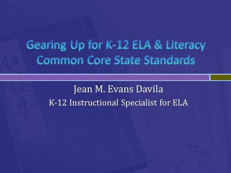 Jean M. Evans Davila K-12 Instructional Specialist for ELA.