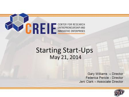 1 Gary Williams – Director Federica Pericle - Director Jeni Clark – Associate Director Starting Start-Ups May 21, 2014.