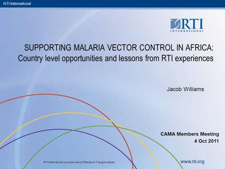 RTI International RTI International is a trade name of Research Triangle Institute. www.rti.org SUPPORTING MALARIA VECTOR CONTROL IN AFRICA: Country level.
