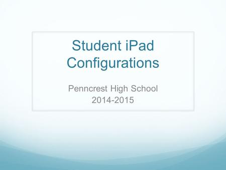 Student iPad Configurations Penncrest High School 2014-2015.