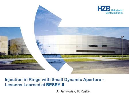 Injection in Rings with Small Dynamic Aperture - Lessons Learned at BESSY II A. Jankowiak, P. Kuske.