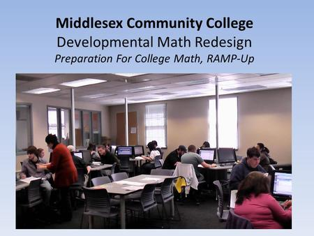 Middlesex Community College Developmental Math Redesign Preparation For College Math, RAMP-Up.