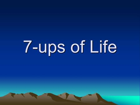 7-ups of Life #1 Wake up Decide to have a good day. Today is the day the Lord hath made, let us rejoice & be glad in it Psalms 118:24.