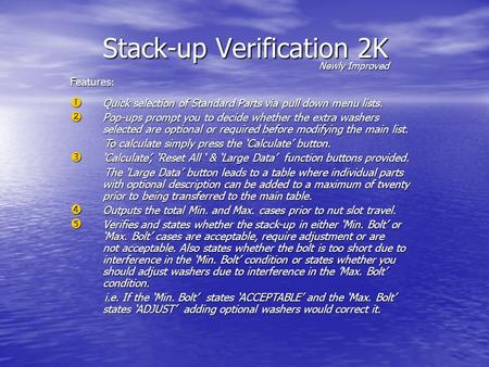 Stack-up Verification 2K Features :  Quick selection of Standard Parts via pull down menu lists.  Pop-ups prompt you to decide whether the extra washers.