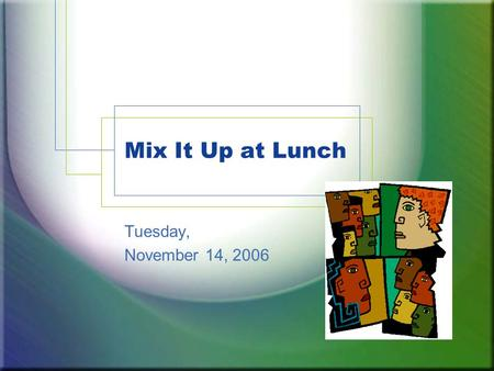 Mix It Up at Lunch Tuesday, November 14, 2006. Mix It Up at Lunch IVCC students broke the rules by hanging out with someone new. We joined over 2 million.