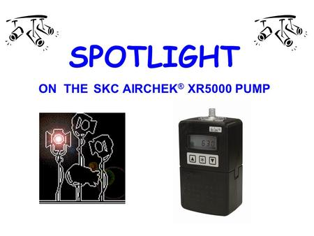 SPOTLIGHT ON THE SKC AIRCHEK ® XR5000 PUMP. THE SUPERCHARGED SKC AIRCHEK XR5000 The FIRST personal sampling pump with a lithium-ion battery option. Experience.