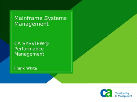 Mainframe Systems Management CA SYSVIEW® Performance Management Frank White.