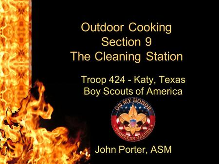Outdoor Cooking Section 9 The Cleaning Station Troop 424 - Katy, Texas Boy Scouts of America J John Porter, ASM.