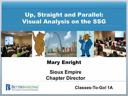 Classes-To-Go! 1A Up, Straight and Parallel: Visual Analysis on the SSG Mary Enright Sioux Empire Chapter Director.