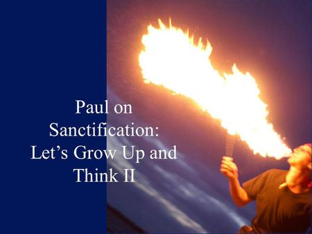 Paul on Sanctification: Let's Grow Up and Think II.