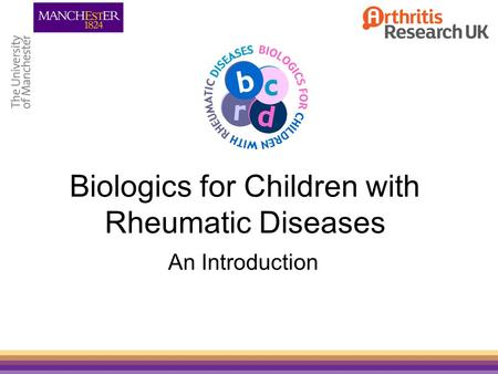 Biologics for Children with Rheumatic Diseases An Introduction.