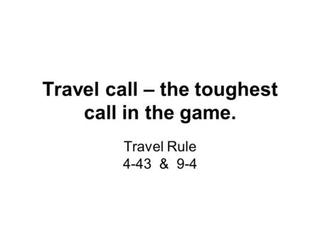 Travel call – the toughest call in the game. Travel Rule 4-43 & 9-4.