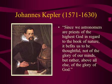 "Johannes Kepler (1571-1630) ""Since we astronomers are priests of the highest God in regard to the book of nature, it befits us to be thoughtful, not of."