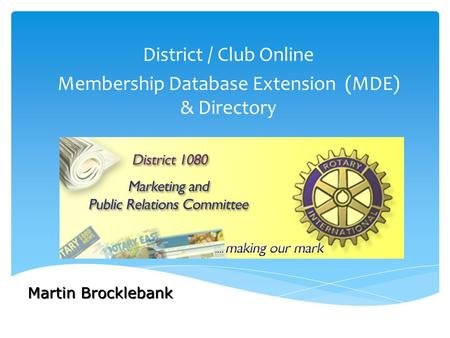 District / Club Online Membership Database Extension (MDE) & Directory Martin Brocklebank.