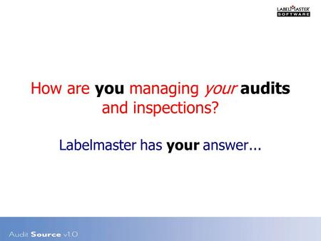 How are you managing your audits and inspections? Labelmaster has your answer...