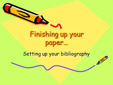 Finishing up your paper… Setting up your bibliography.