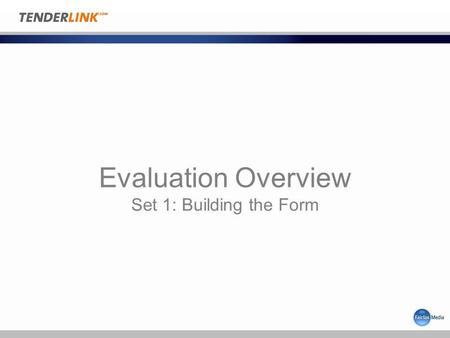 Evaluation Overview Set 1: Building the Form. Setting up the Form From the dashboard From the Requirements form menu Name your form Confirm COI Statement.