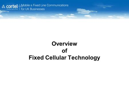 "Overview of Fixed Cellular Technology. Fixed Cellular Terminals (FCTs) Also known as GSM Gateways or ""Premicells"" What do they do? FCT's route Landline."