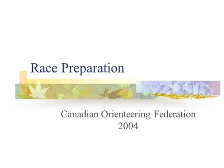 Race Preparation Canadian Orienteering Federation 2004.
