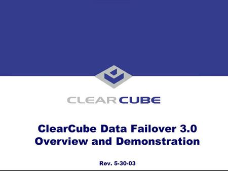 ClearCube Data Failover 3.0 Overview and Demonstration Rev. 5-30-03.