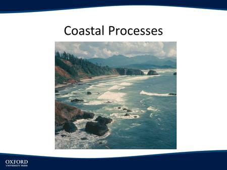 Coastal Processes. Objectives Examine Physical Properties of Waves Examine behavioral changes of waves approaching coast Explain the role of waves in.