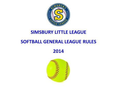 SIMSBURY LITTLE LEAGUE SOFTBALL GENERAL LEAGUE RULES 2014.