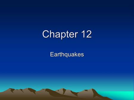 Chapter 12 Earthquakes. What is an earthquake? Movements of the ground that are caused by a sudden release of energy when rocks along a fault move. –Fault.